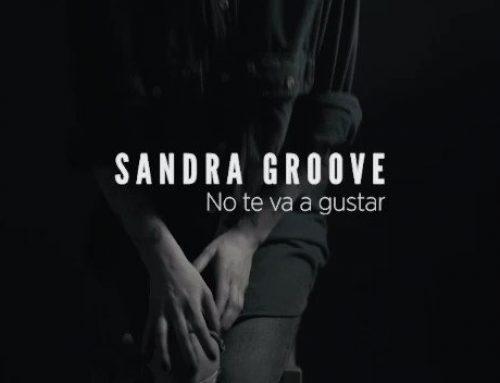 SANDRA GROOVE – No te va a gustar (Videoclip Oficial)
